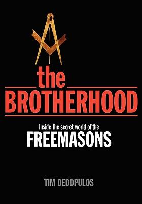The Brotherhood: Inside the Secret World of the Freemasons - Dedopolus, Tom