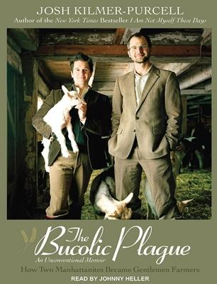The Bucolic Plague: How Two Manhattanites Became Gentlemen Farmers: An Unconventional Memoir - Kilmer-Purcel, Josh