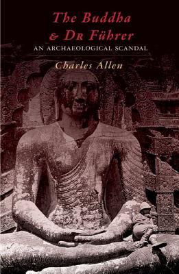 The Buddha and Dr Fuhrer: An Archaeological Scandal - Allen, Charles