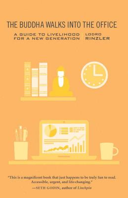 The Buddha Walks Into the Office: A Guide to Livelihood for a New Generation - Rinzler, Lodro