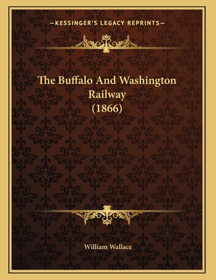 The Buffalo and Washington Railway (1866) - Wallace, William