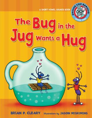 The Bug in the Jug Wants a Hug: A Short Vowel Sounds Book - Cleary, Brian P