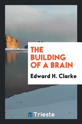 The Building of a Brain - Clarke, Edward H