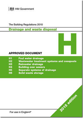 The Building Regulations 2010: Approved document H: Drainage and waste disposal - Great Britain: Department for Communities and Local Government