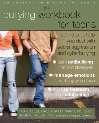 The Bullying Workbook for Teens: Activities to Help You Deal with Social Aggression and Cyberbullying - Lohmann, Raychelle Cassada, MS, Lpc, and Taylor, Julia V, PhD, and Kilpatrick, Haley (Foreword by)