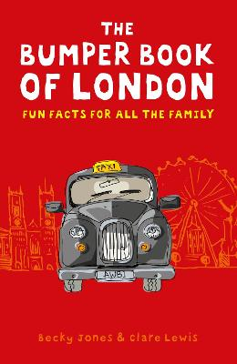 The Bumper Book of London: Everything You Need to Know About London and More... - Jones, Becky, and Lewis, Clare
