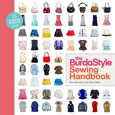 The Burdastyle Sewing Handbook - Abousteit, Nora, and Kelly, Alison, and Burdastyle