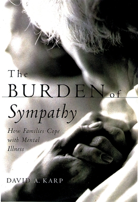 The Burden of Sympathy: How Families Cope with Mental Illness - Karp, David Allen
