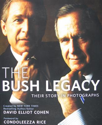 The Bush Legacy: Their Story in Photographs - Cohen, David Elliot, and Rice, Condoleezza, Dr. (Foreword by)