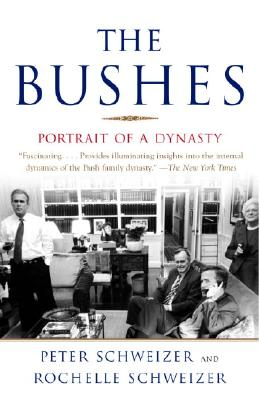 The Bushes: Portrait of a Dynasty - Schweizer, Peter, MD, and Schweizer, Rochelle