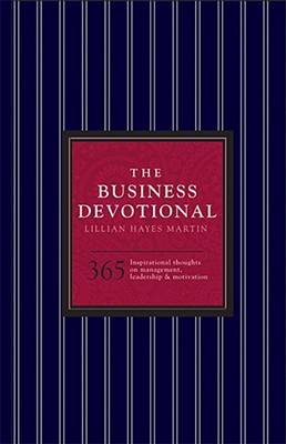The Business Devotional: 365 Inspirational Thoughts on Management, Leadership & Motivation - Martin, Lillian Hayes