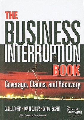 The Business Interruption Book: Coverage, Claims, and Recovery - Torpey, Daniel T, and Lentz, Daniel G, and Barrett, David