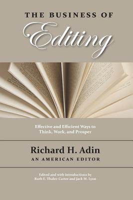 The Business of Editing - Adin, Richard H, and Thaler-Carter, Ruth E (Foreword by), and Lyon, Jack M (Foreword by)