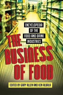 The Business of Food: Encyclopedia of the Food and Drink Industries - Allen, Gary (Editor), and Albala, Ken (Editor), and Nestle, Marion (Foreword by)