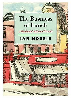 The Business of Lunch: A Bookman's Life and Travels - Norrie, Ian