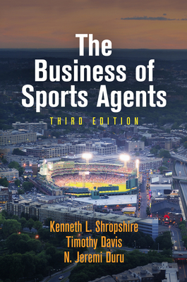 The Business of Sports Agents - Shropshire, Kenneth L., and Davis, Timothy, and Duru, N. Jeremi