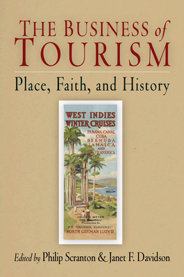The Business of Tourism: Place, Faith, and History - Scranton, Philip (Editor)