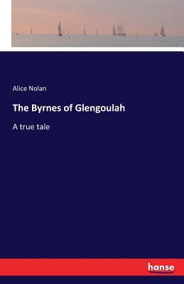 The Byrnes of Glengoulah - Nolan, Alice