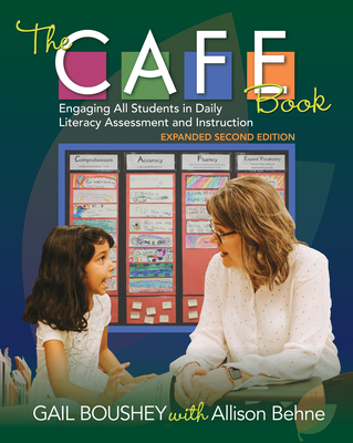 The CAFE Book: Engaging All Students in Daily Literacy Assessment and Instruction - Boushey, Gail, and Behne, Allison