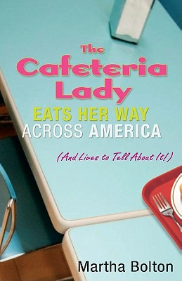 The Cafeteria Lady Eats Her Way Across America: And Lives to Tell about It! - Bolton, Martha