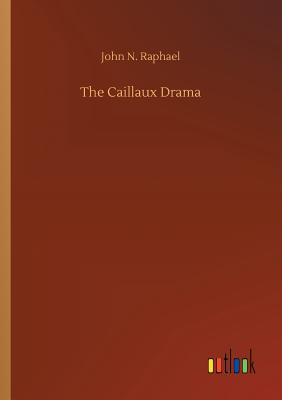 The Caillaux Drama - Raphael, John N
