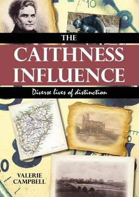The Caithness Influence: Diverse lives of distinction - Campbell, Valerie
