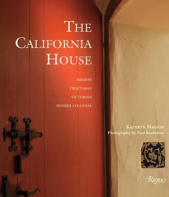 The California House: Adobe. Craftsman. Victorian. Spanish Colonial Revival - Masson, Kathryn, and Rocheleau, Paul (Photographer), and Winter, Robert (Foreword by)