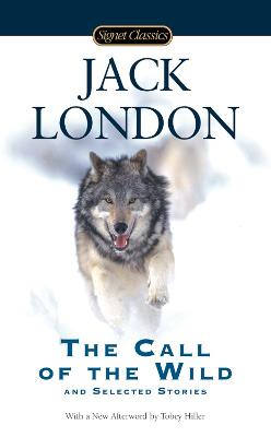 The Call of the Wild and Selected Stories - London, Jack