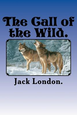 The Call of the Wild. - London, Jack