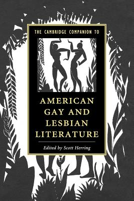 The Cambridge Companion to American Gay and Lesbian Literature - Herring, Scott (Editor)