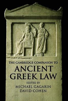 The Cambridge Companion to Ancient Greek Law - Gagarin, Michael (Editor), and Cohen, David (Editor)