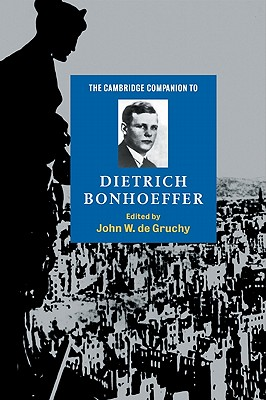 The Cambridge Companion to Dietrich Bonhoeffer - De Gruchy, John W (Editor)