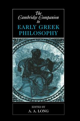 The Cambridge Companion to Early Greek Philosophy - Long, A A (Editor)