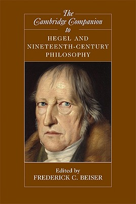 The Cambridge Companion to Hegel and Nineteenth-Century Philosophy - Beiser, Frederick C (Editor)