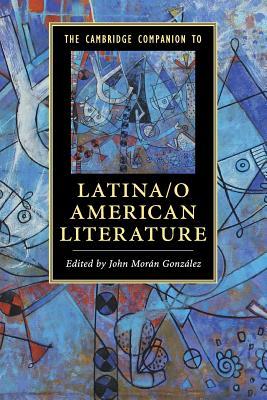 The Cambridge Companion to Latina/o American Literature - Gonzalez, John Moran (Editor)