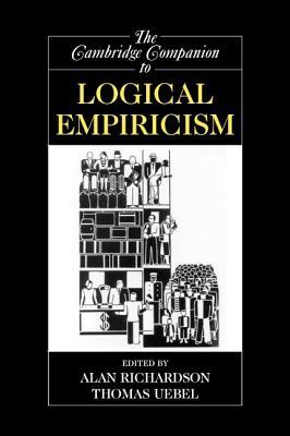 The Cambridge Companion to Logical Empiricism - Richardson, Alan (Editor), and Uebel, Thomas (Editor)
