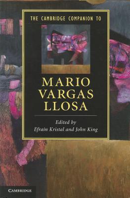 The Cambridge Companion to Mario Vargas Llosa - Kristal, Efrain (Editor), and King, John (Editor)