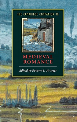 The Cambridge Companion to Medieval Romance - Krueger, Roberta L, Professor (Editor)