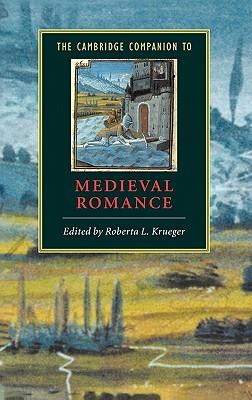 The Cambridge Companion to Medieval Romance - Krueger, Roberta L, Professor