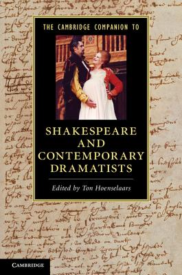 The Cambridge Companion to Shakespeare and Contemporary Dramatists - Hoenselaars, Ton (Editor)