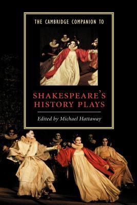 The Cambridge Companion to Shakespeare's History Plays - Hattaway, Michael (Editor)