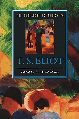The Cambridge Companion to T. S. Eliot - Moody, Anthony David
