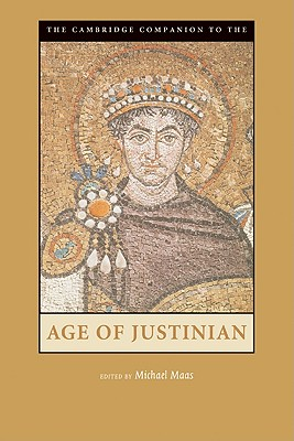 The Cambridge Companion to the Age of Justinian - Maas, Michael (Editor)