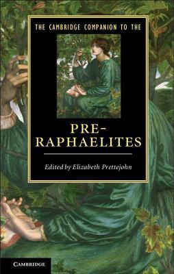 The Cambridge Companion to the Pre-Raphaelites - Prettejohn, Elizabeth (Editor)