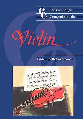 The Cambridge Companion to the Violin - Stowell, Robin, Professor (Editor), and Cross, Jonathan (Editor)