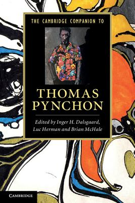 The Cambridge Companion to Thomas Pynchon - Dalsgaard, Inger H. (Editor), and Herman, Luc (Editor), and McHale, Brian (Editor)