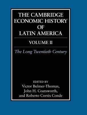 The Cambridge Economic History of Latin America: Volume 2, the Long Twentieth Century - Bulmer-Thomas, Victor (Editor), and Coatsworth, John (Editor), and Cortes-Conde, Roberto (Editor)
