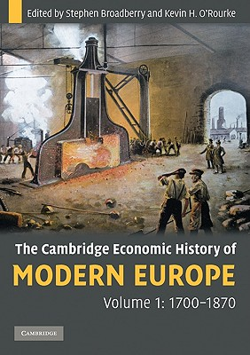 The Cambridge Economic History of Modern Europe, Volume 1: 1700-1870 - Broadberry, Stephen, and O'Rourke, Kevin
