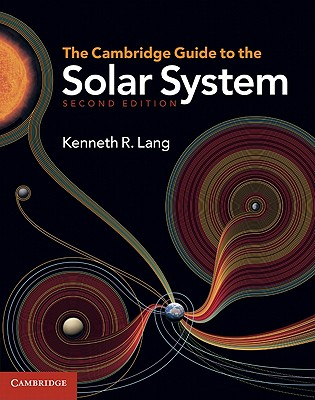 The Cambridge Guide to the Solar System - Lang, Kenneth R.