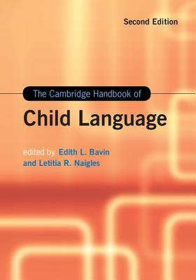 The Cambridge Handbook of Child Language - Bavin, Edith L. (Editor), and Naigles, Letitia R. (Editor)